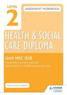 Level 2 Health & Social Care Diploma HSC 026 Assessment Workbook: Implement Person-Centred Approaches in Health and Social Care: HSC 026 av Maria Ferreiro Peteiro (Heftet)