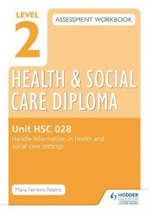 Level 2 Health & Social Care Diploma HSC 028 Assessment Workbook: Handle Information in Health and Social Care Settings: HSC 028 av Maria Ferreiro Peteiro (Heftet)