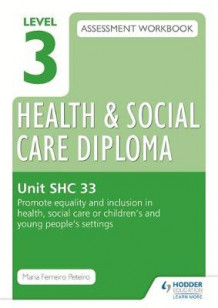 Level 3 Health & Social Care Diploma SHC 33 Assessment Workbook: Promote equality and inclusion in health, social care or children's and young people's settings av Maria Ferreiro Peteiro (Heftet)