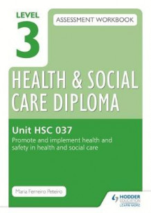 Level 3 Health & Social Care Diploma HSC 037 Assessment Workbook: Promote and implement health and safety in health and social care av Maria Ferreiro Peteiro (Heftet)
