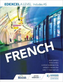 Edexcel A Level French (Includes AS) av Karine Harrington, Kirsty Thathapudi, Rod Hares, Wendy O'Mahony og Amy C. Gregg (Heftet)