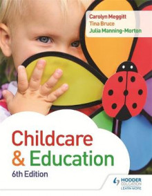 Child Care and Education 6th Edition av Carolyn Meggitt, Julia Manning-Morton og Tina Bruce (Heftet)