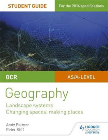 OCR AS/A-Level Geography Student Guide 1: Landscape Systems; Changing Spaces, Making Places: Student guide 1 av Andy Palmer og Peter Stiff (Heftet)