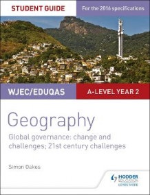 WJEC/Eduqas A-level Geography Student Guide 5: Global Governance: Change and challenges; 21st century challenges av Simon Oakes (Heftet)