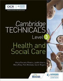 Cambridge Technicals Level 3 Health and Social Care av Maria Ferreiro Peteiro, Judith Adams, Mary Riley, Sarah Rogers og Pete Wedlake (Heftet)