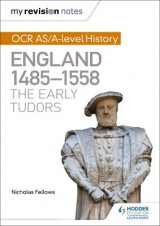 Omslag - My Revision Notes: OCR AS/A-Level History: England 1485-1558: The Early Tudors