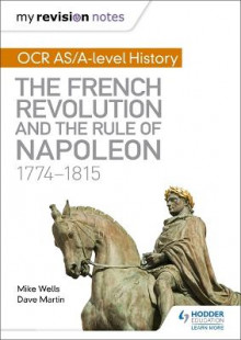 My Revision Notes: OCR AS/A-level History: The French Revolution and the rule of Napoleon 1774-1815 av Mike Wells og Dave Martin (Heftet)