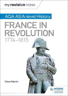 My Revision Notes: AQA AS/A-Level History: France in Revolution, 1774-1815 av Dave Martin (Heftet)