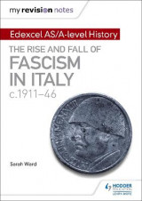 Omslag - My Revision Notes: Edexcel AS/A-Level History: The Rise and Fall of Fascism in Italy C1911-46