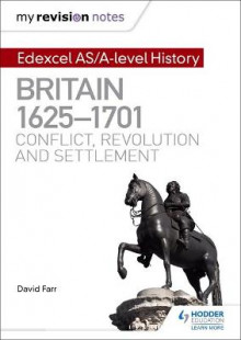 My Revision Notes: Edexcel AS/A-Level History: Britain, 1625-1701: Conflict, Revolution and Settlement av David Farr (Heftet)