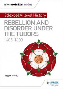 My Revision Notes: Edexcel A Level History: Rebellion and Disorder Under the Tudors, 1485-1603 av Roger K. Turvey (Heftet)