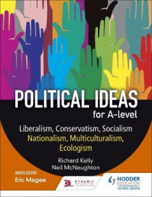 Political ideas for A Level: Liberalism, Conservatism, Socialism, Nationalism, Multiculturalism, Ecologism av Neil McNaughton og Richard Kelly (Heftet)