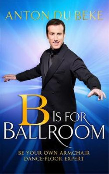 B is for Ballroom av Anton Du Beke (Innbundet)