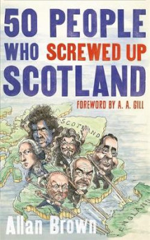 50 People Who Screwed Up Scotland av Allan Brown (Innbundet)