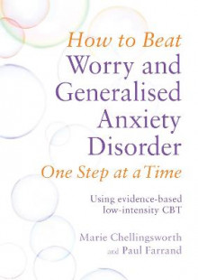 How to Beat Worry and Generalised Anxiety Disorder One Step at a Time av Paul Farrand og Marie Chellingsworth (Heftet)