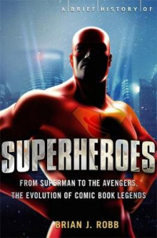 A Brief History of Superheroes av Brian Robb (Heftet)