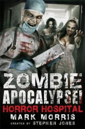 Zombie Apocalypse! Horror Hospital av Stephen Jones og Mark Morris (Heftet)