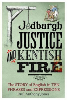Jedburgh Justice and Kentish Fire av Paul Anthony Jones (Innbundet)