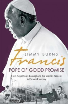 Francis: Pope of Good Promise av Jimmy Burns (Innbundet)