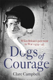 Dogs of courage - when britains pets went to war 1939-45 av Christy Campbell (Innbundet)