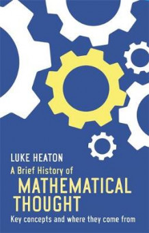 A Brief History of Mathematical Thought av Luke Heaton (Heftet)