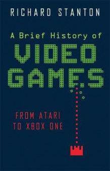 A Brief History of Video Games av Rich Stanton (Heftet)