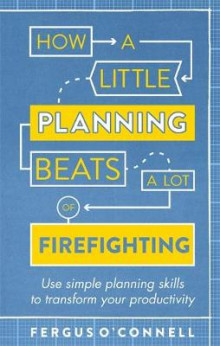How a Little Planning Beats a Lot of Firefighting av Fergus O'Connell (Heftet)