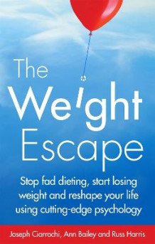 The Weight Escape av Joseph Ciarrochi, Russ Harris og Ann Bailey (Heftet)