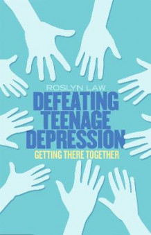Defeating Teenage Depression av Roslyn Law (Heftet)