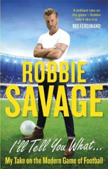 I'll Tell You What... av Robbie Savage (Heftet)