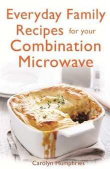 Everyday Family Recipes For Your Combination Microwave av Carolyn Humphries (Heftet)