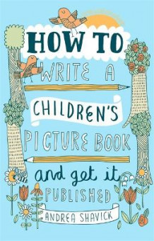 How to Write a Children's Picture Book and Get it Published av Andrea Shavick (Heftet)