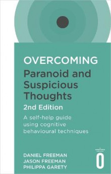 Overcoming Paranoid and Suspicious Thoughts av Daniel Freeman, Jason Freeman og Philippa Garety (Heftet)