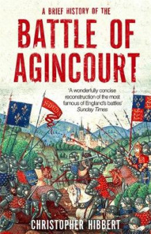 A Brief History of the Battle of Agincourt av Christopher Hibbert (Heftet)