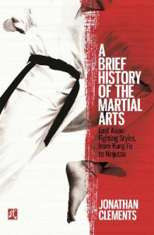 A Brief History of the Martial Arts av Jonathan Clements (Heftet)