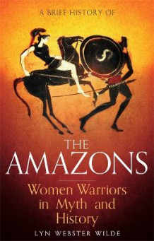 A Brief History of the Amazons av Lyn Webster Wilde (Heftet)