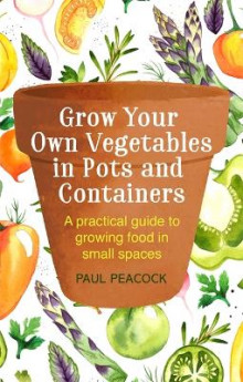 Grow Your Own Vegetables in Pots and Containers av Paul Peacock (Heftet)