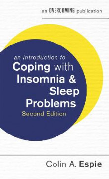 An Introduction to Coping with Insomnia and Sleep Problems av Colin A. Espie (Heftet)