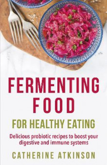 Fermenting Food for Healthy Eating av Catherine Atkinson (Heftet)