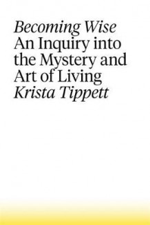Becoming Wise av Krista Tippett (Innbundet)