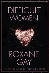 Difficult Women av Roxane Gay (Heftet)