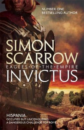 Invictus (Eagles of the Empire 15) av Simon Scarrow (Innbundet)
