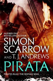 Pirata: The dramatic novel of the pirates who hunt the seas of the Roman Empire av T. J. Andrews og Simon Scarrow (Innbundet)