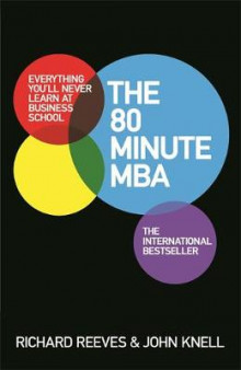 The 80 Minute MBA av Richard Reeves og John Knell (Heftet)