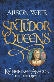 Katherine of Aragon, the True Queen av Alison Weir (Innbundet)
