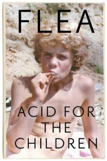 Acid For The Children - The autobiography of Flea, the Red Hot Chili Peppers legend av Flea (Innbundet)
