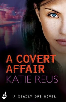 A Covert Affair: Deadly Ops 5 (A Series of Thrilling, Edge-of-Your-Seat Suspense) av Katie Reus (Heftet)