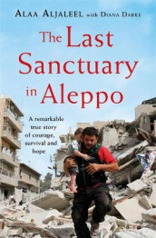 The Last Sanctuary in Aleppo av Alaa Aljaleel og Diana Darke (Innbundet)