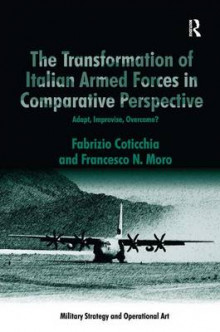 The Transformation of Italian Armed Forces in Comparative Perspective av Fabrizio Coticchia og Dr. Francesco N. Moro (Innbundet)