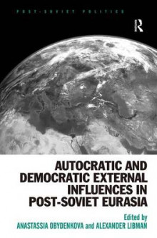Autocratic and Democratic External Influences in Post-Soviet Eurasia av Anastassia Obydenkova og Alexander Libman (Innbundet)